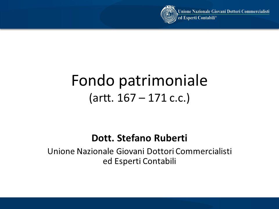 Fondo patrimoniale (artt. 167 – 171 c.c.) Dott. Stefano Ruberti Unione Nazionale Giovani Dottori Commercialisti ed Esperti Contabili