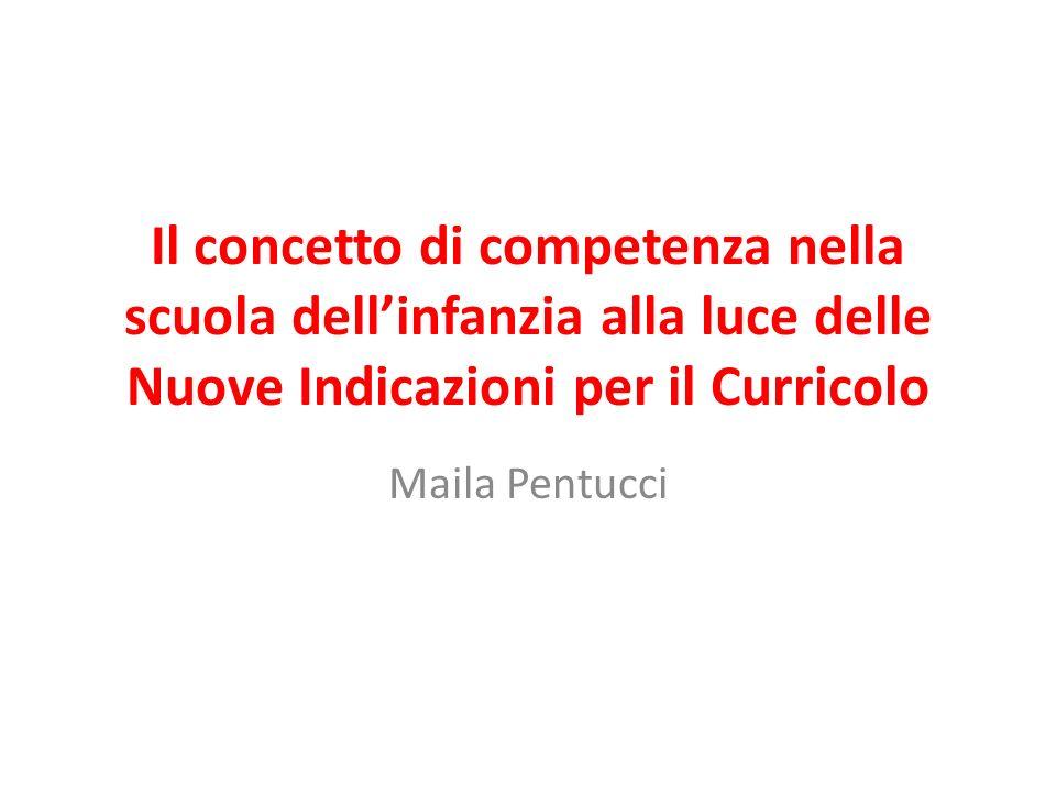Il concetto di competenza nella scuola dellinfanzia alla luce delle Nuove Indicazioni per il Curricolo Maila Pentucci