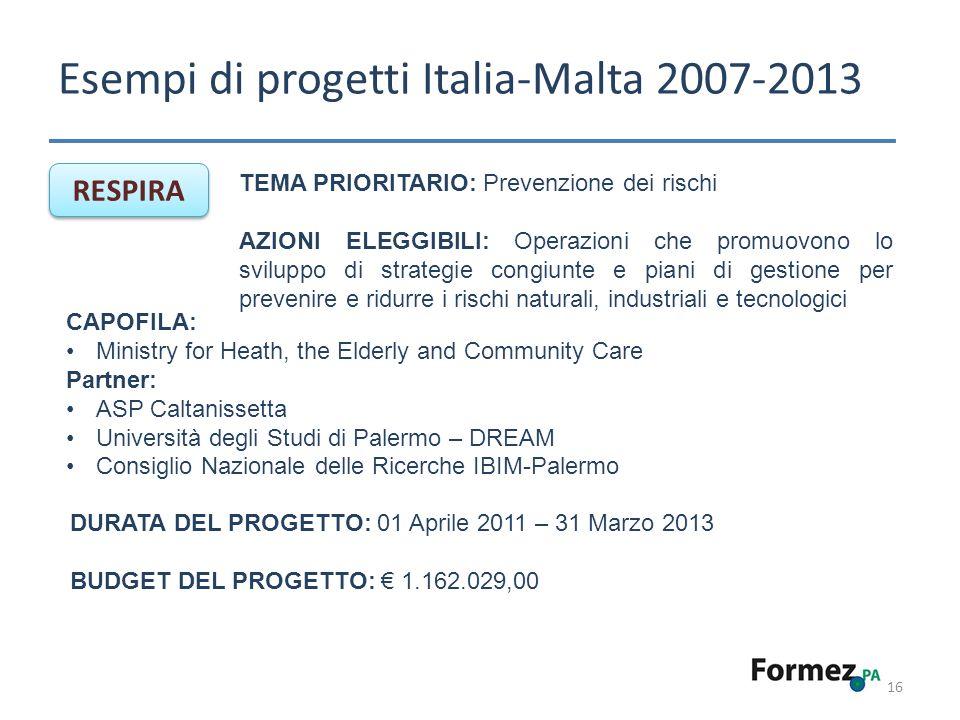 Esempi di progetti Italia-Malta 2007-2013 16 RESPIRA TEMA PRIORITARIO: Prevenzione dei rischi AZIONI ELEGGIBILI: Operazioni che promuovono lo sviluppo