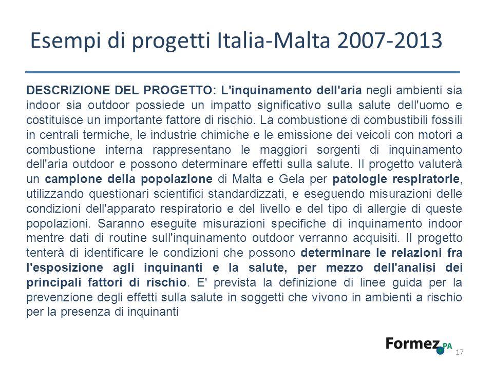 Esempi di progetti Italia-Malta 2007-2013 17 DESCRIZIONE DEL PROGETTO: L inquinamento dell aria negli ambienti sia indoor sia outdoor possiede un impatto significativo sulla salute dell uomo e costituisce un importante fattore di rischio.