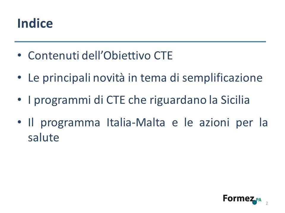 Indice 2 Contenuti dellObiettivo CTE Le principali novità in tema di semplificazione I programmi di CTE che riguardano la Sicilia Il programma Italia-Malta e le azioni per la salute
