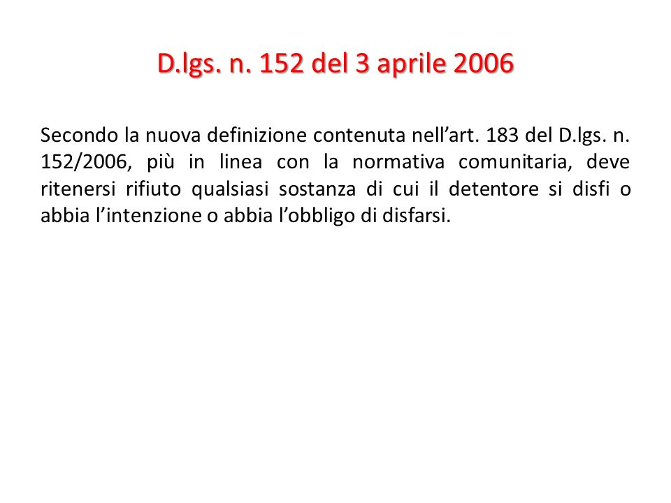 D.lgs. n. 152 del 3 aprile 2006 Secondo la nuova definizione contenuta nellart. 183 del D.lgs. n. 152/2006, più in linea con la normativa comunitaria,