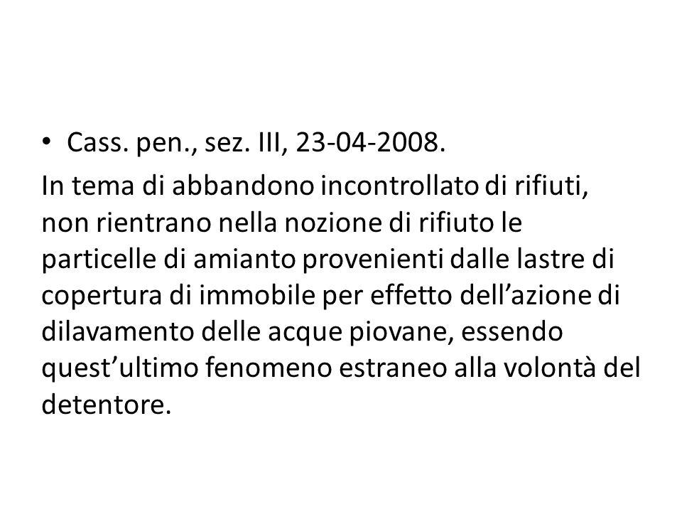 Cass. pen., sez. III, 23-04-2008. In tema di abbandono incontrollato di rifiuti, non rientrano nella nozione di rifiuto le particelle di amianto prove