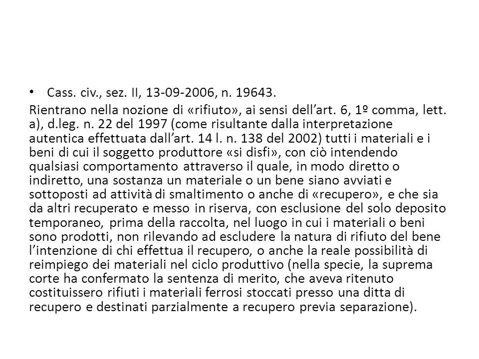 Cass. civ., sez. II, 13-09-2006, n. 19643. Rientrano nella nozione di «rifiuto», ai sensi dellart. 6, 1º comma, lett. a), d.leg. n. 22 del 1997 (come