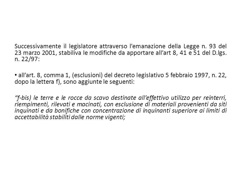 Successivamente il legislatore attraverso lemanazione della Legge n. 93 del 23 marzo 2001, stabiliva le modifiche da apportare allart 8, 41 e 51 del D