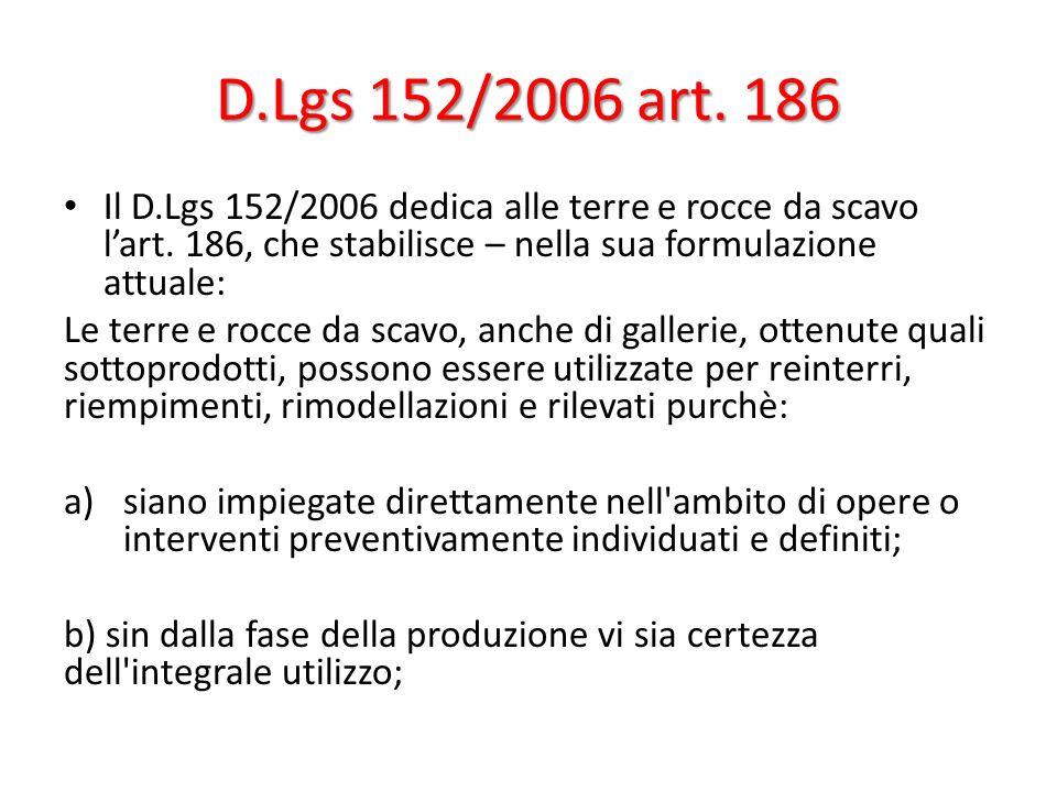 D.Lgs 152/2006 art. 186 Il D.Lgs 152/2006 dedica alle terre e rocce da scavo lart. 186, che stabilisce – nella sua formulazione attuale: Le terre e ro