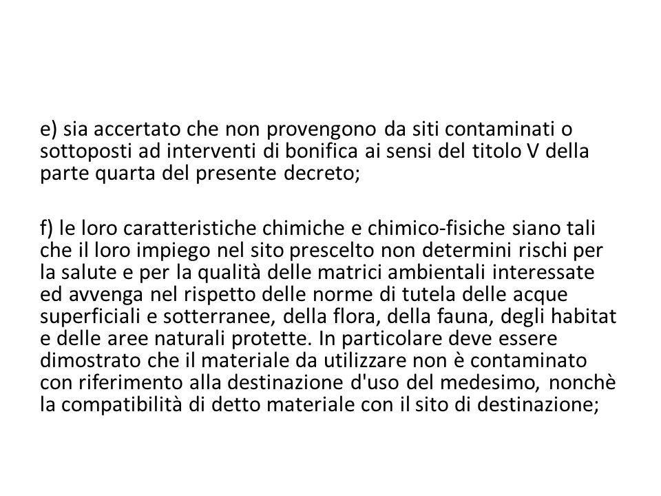 e) sia accertato che non provengono da siti contaminati o sottoposti ad interventi di bonifica ai sensi del titolo V della parte quarta del presente d
