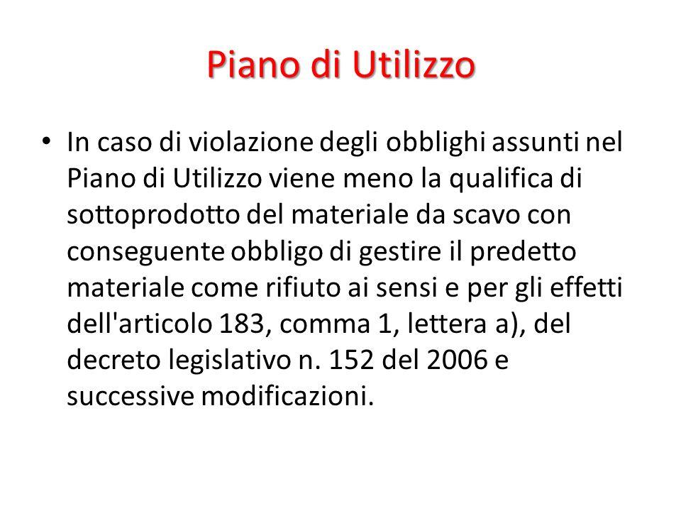 Piano di Utilizzo In caso di violazione degli obblighi assunti nel Piano di Utilizzo viene meno la qualifica di sottoprodotto del materiale da scavo c