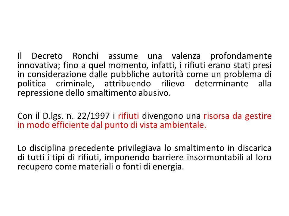 Il Decreto Ronchi assume una valenza profondamente innovativa; fino a quel momento, infatti, i rifiuti erano stati presi in considerazione dalle pubbl