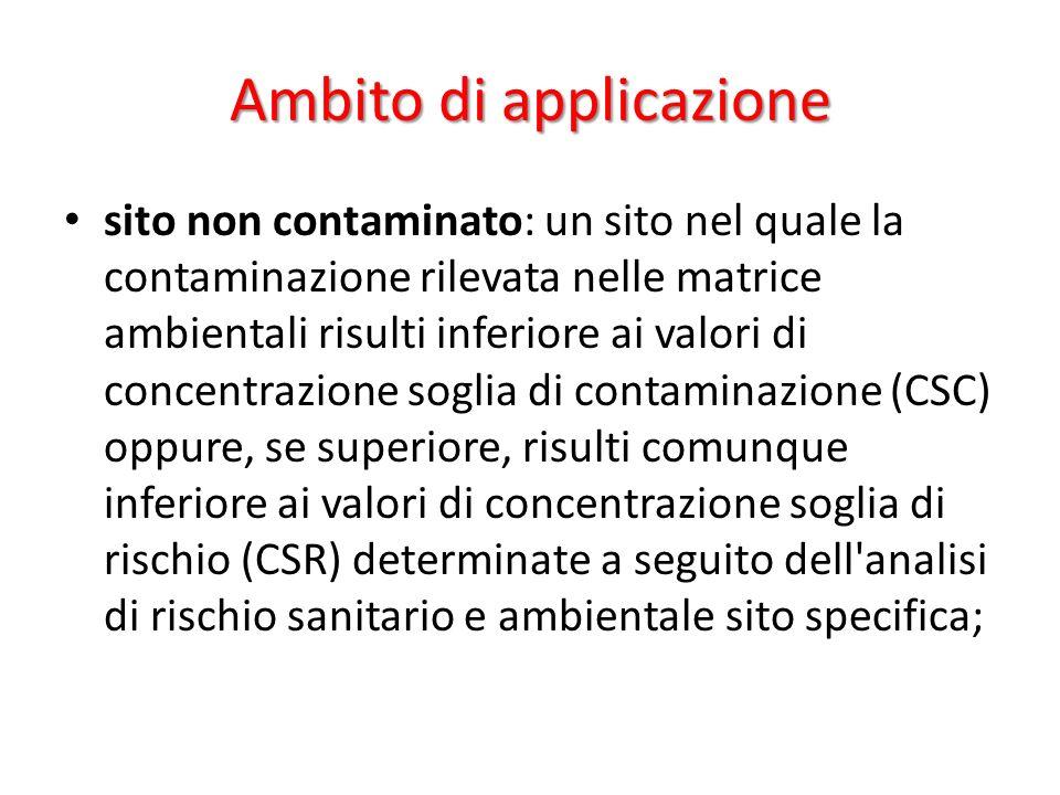 Ambito di applicazione sito non contaminato: un sito nel quale la contaminazione rilevata nelle matrice ambientali risulti inferiore ai valori di conc