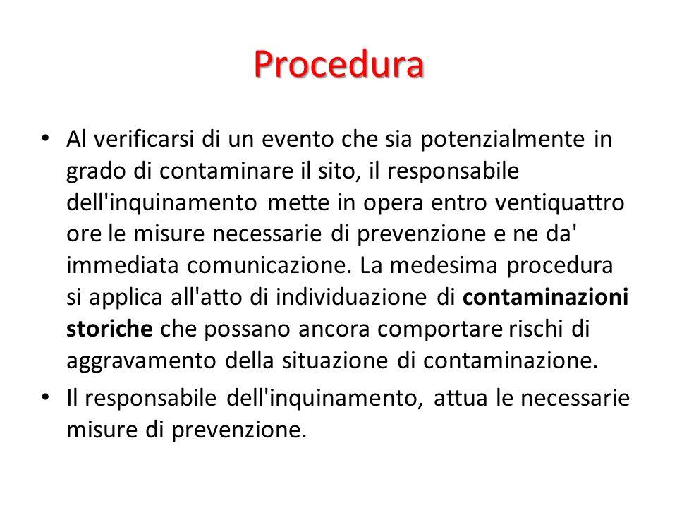 Procedura Al verificarsi di un evento che sia potenzialmente in grado di contaminare il sito, il responsabile dell inquinamento mette in opera entro ventiquattro ore le misure necessarie di prevenzione e ne da immediata comunicazione.
