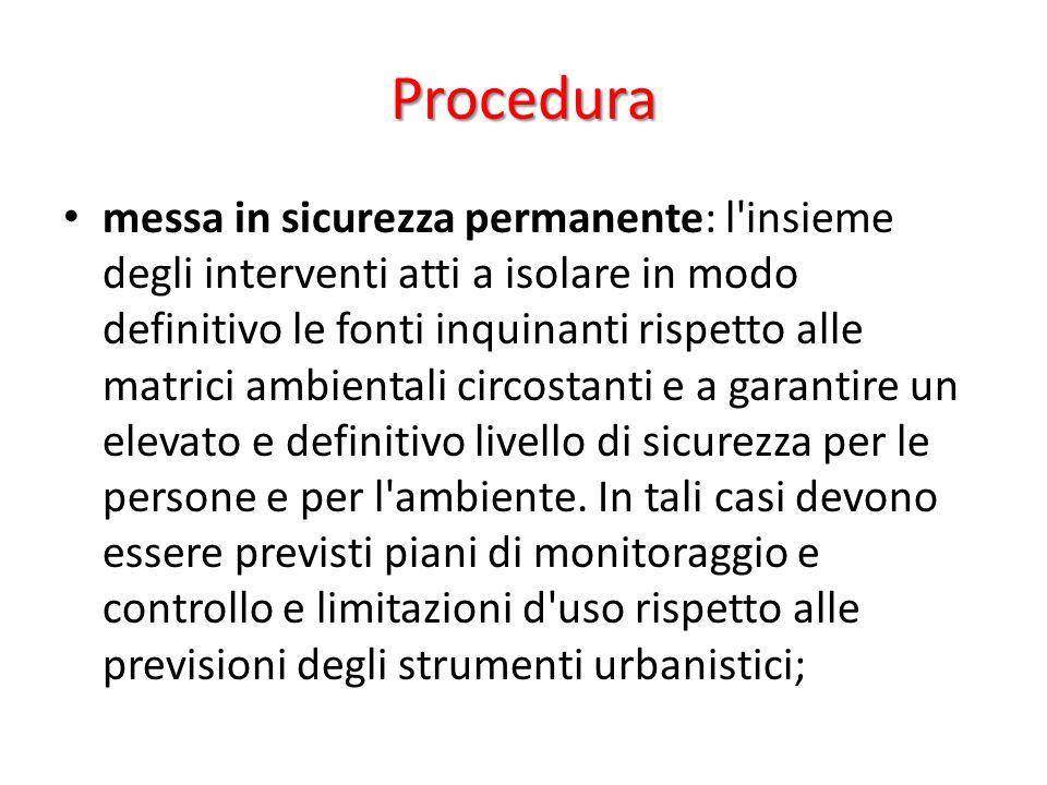 Procedura messa in sicurezza permanente: l'insieme degli interventi atti a isolare in modo definitivo le fonti inquinanti rispetto alle matrici ambien