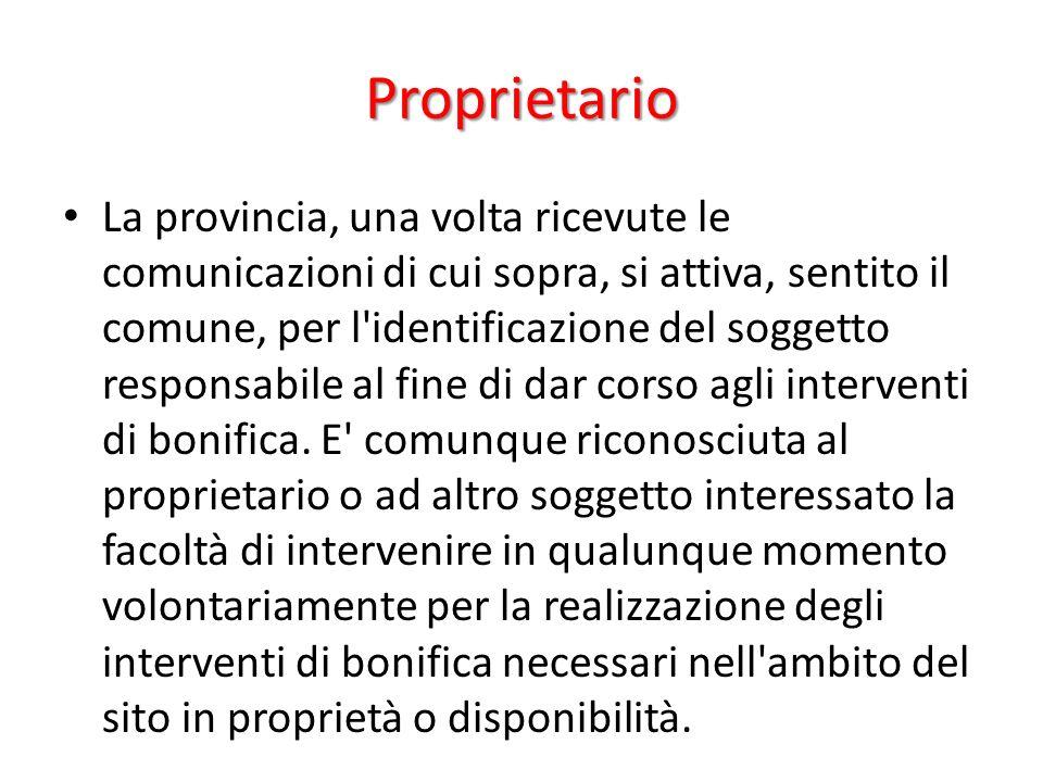Proprietario La provincia, una volta ricevute le comunicazioni di cui sopra, si attiva, sentito il comune, per l'identificazione del soggetto responsa