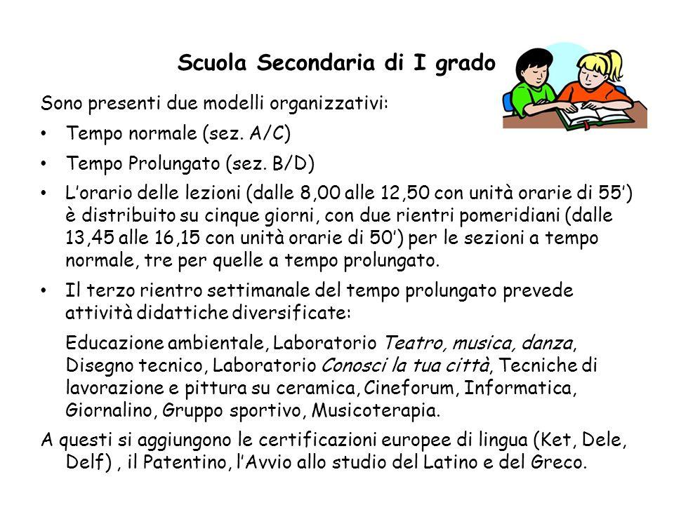 Scuola Secondaria di I grado Sono presenti due modelli organizzativi: Tempo normale (sez. A/C) Tempo Prolungato (sez. B/D) Lorario delle lezioni (dall