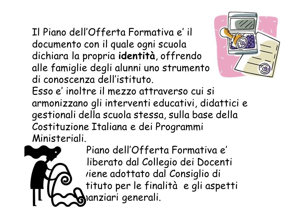 Il Piano dellOfferta Formativa e il documento con il quale ogni scuola dichiara la propria identità, offrendo alle famiglie degli alunni uno strumento