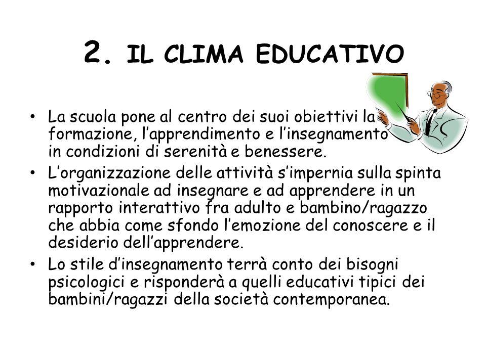 2. IL CLIMA EDUCATIVO La scuola pone al centro dei suoi obiettivi la formazione, lapprendimento e linsegnamento in condizioni di serenità e benessere.
