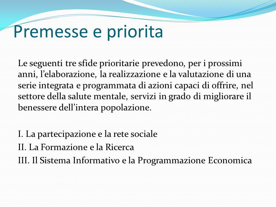 Premesse e priorita Le seguenti tre sfide prioritarie prevedono, per i prossimi anni, lelaborazione, la realizzazione e la valutazione di una serie integrata e programmata di azioni capaci di offrire, nel settore della salute mentale, servizi in grado di migliorare il benessere dellintera popolazione.