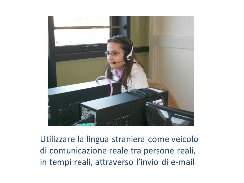 Utilizzare la lingua straniera come veicolo di comunicazione reale tra persone reali, in tempi reali, attraverso linvio di e-mail