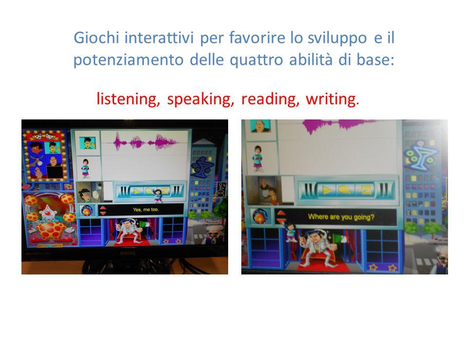 Giochi interattivi per favorire lo sviluppo e il potenziamento delle quattro abilità di base: listening, speaking, reading, writing.