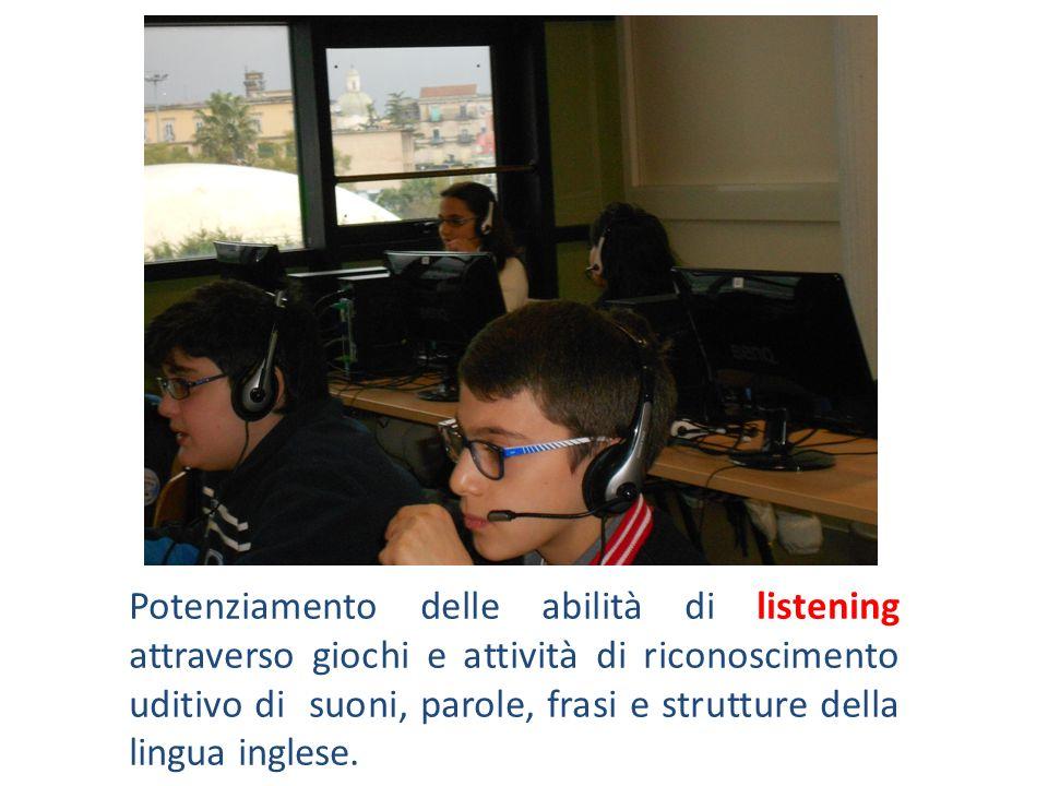 Potenziamento delle abilità di listening attraverso giochi e attività di riconoscimento uditivo di suoni, parole, frasi e strutture della lingua ingle