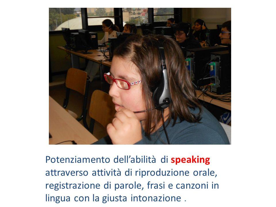 Potenziamento dellabilità di speaking attraverso attività di riproduzione orale, registrazione di parole, frasi e canzoni in lingua con la giusta into