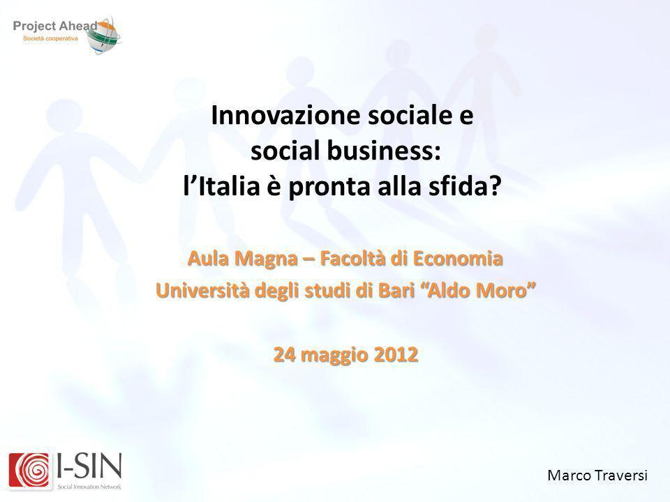 Innovazione sociale e social business: lItalia è pronta alla sfida? Marco Traversi Aula Magna – Facoltà di Economia Università degli studi di Bari Ald