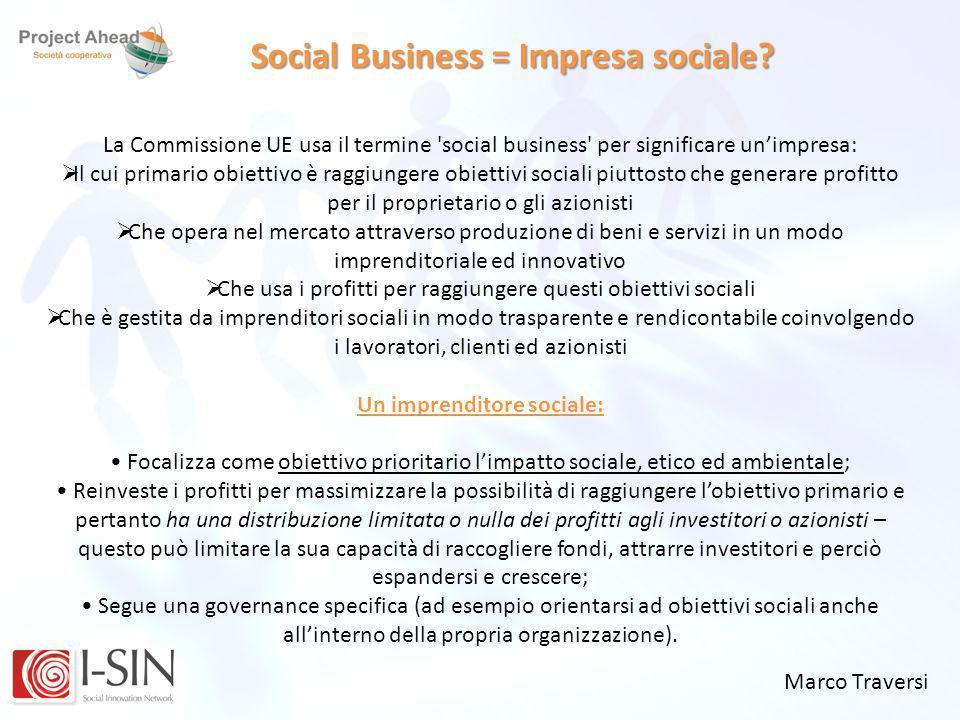 Marco Traversi Social Business = Impresa sociale? La Commissione UE usa il termine 'social business' per significare unimpresa: Il cui primario obiett
