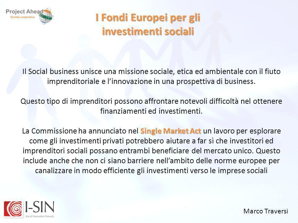 Marco Traversi I Fondi Europei per gli investimenti sociali Il Social business unisce una missione sociale, etica ed ambientale con il fiuto imprendit
