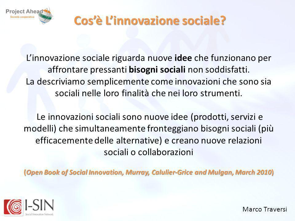Innovazione sociale è: Novità Novità: idee e strumenti Efficacia Efficacia: idee e strumenti che funzionano Impatto sociale Impatto sociale: cambiamento delle condizioni di vita Sostenibilità Sostenibilità: sociale ed economica Socialità Socialità: condivisione e collaborazione