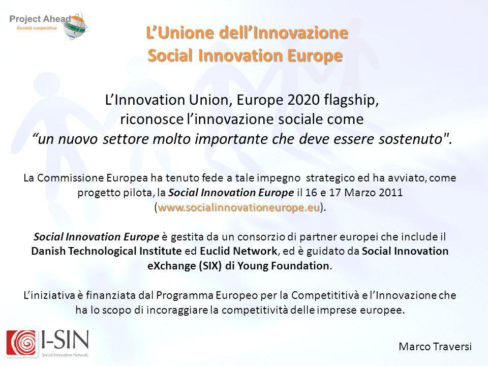 Marco Traversi LUnione dellInnovazione Social Innovation Europe LInnovation Union, Europe 2020 flagship, riconosce linnovazione sociale come un nuovo