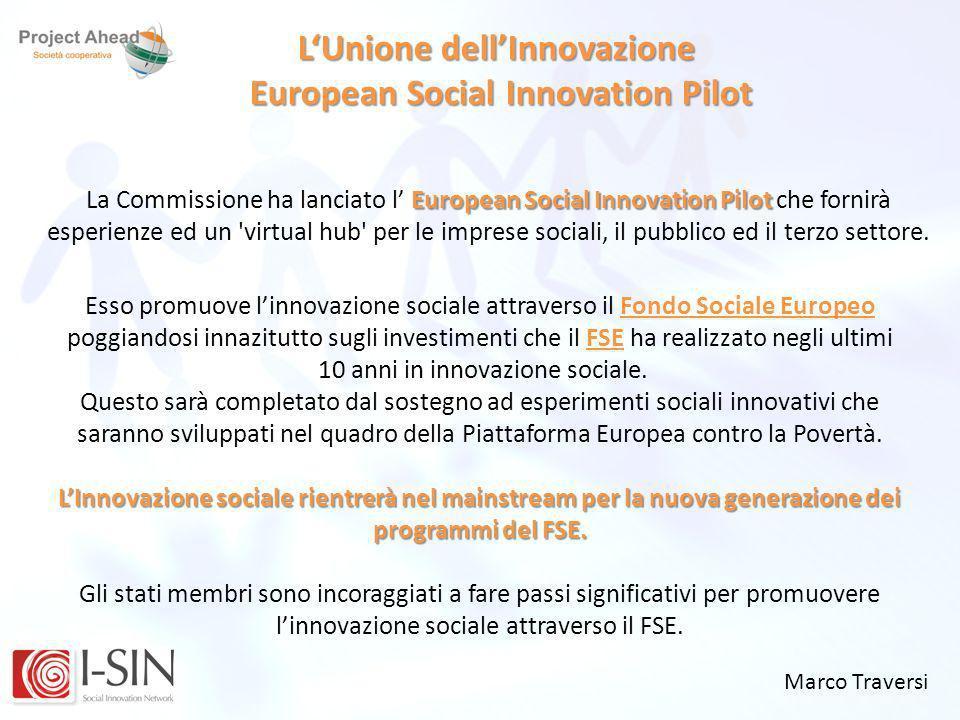 Marco Traversi LUnione dellInnovazione European Social Innovation Pilot European Social Innovation Pilot La Commissione ha lanciato l European Social