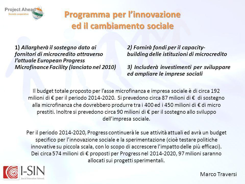 Marco Traversi Programma per linnovazione ed il cambiamento sociale 1) Allargherà il sostegno dato ai fornitori di microcredito attraverso lattuale Eu