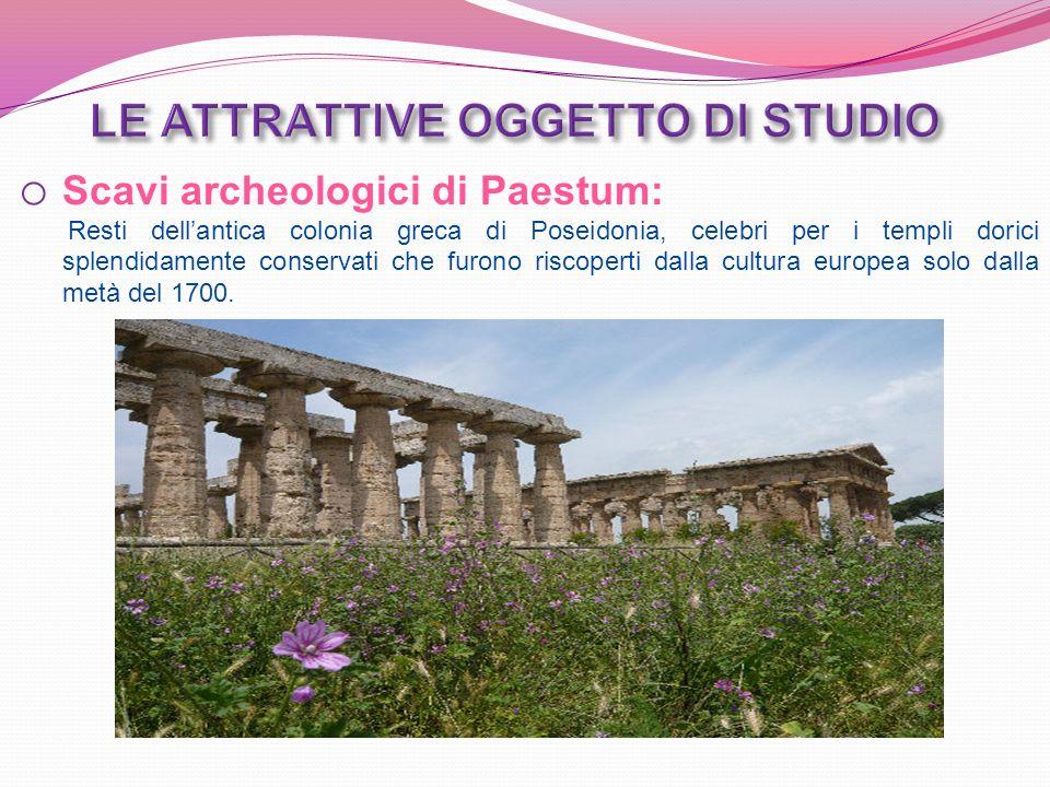 o Scavi archeologici di Paestum: Resti dellantica colonia greca di Poseidonia, celebri per i templi dorici splendidamente conservati che furono riscoperti dalla cultura europea solo dalla metà del 1700.