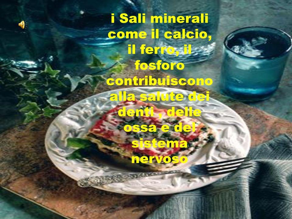 i Sali minerali come il calcio, il ferro, il fosforo contribuiscono alla salute dei denti, delle ossa e del sistema nervoso
