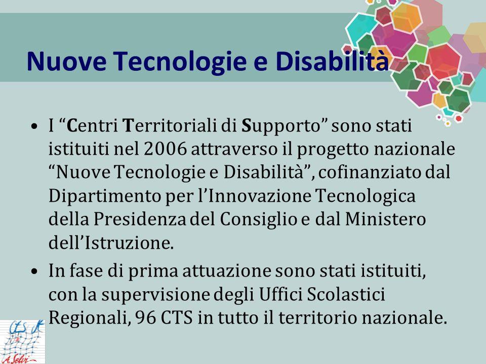 Nuove Tecnologie e Disabilità I Centri Territoriali di Supporto sono stati istituiti nel 2006 attraverso il progetto nazionale Nuove Tecnologie e Disabilità, cofinanziato dal Dipartimento per lInnovazione Tecnologica della Presidenza del Consiglio e dal Ministero dellIstruzione.