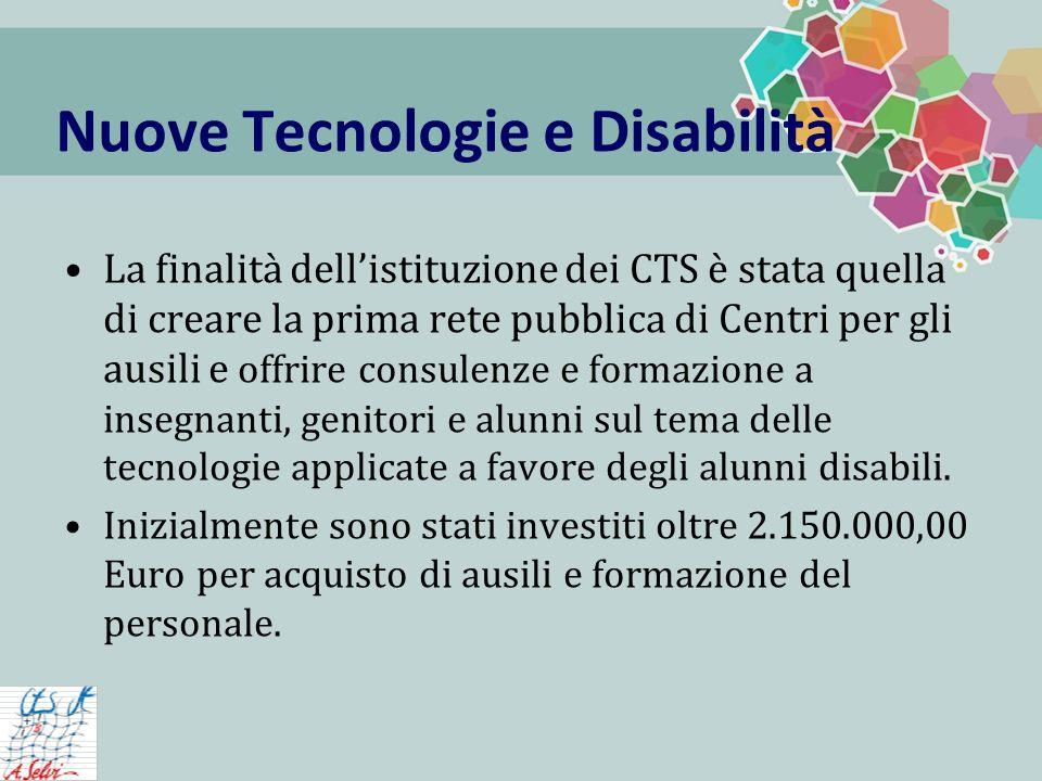 Nuove Tecnologie e Disabilità La finalità dellistituzione dei CTS è stata quella di creare la prima rete pubblica di Centri per gli ausili e offrire consulenze e formazione a insegnanti, genitori e alunni sul tema delle tecnologie applicate a favore degli alunni disabili.