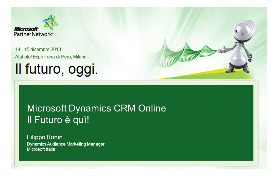 Microsoft Dynamics CRM Online Il Futuro è quì! Filippo Bonin Dynamics Audience Marketing Manager Microsoft Italia