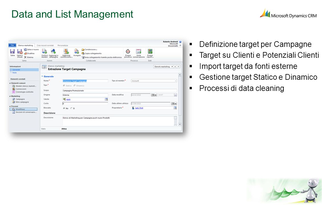 Data and List Management Definizione target per Campagne Target su Clienti e Potenziali Clienti Import target da fonti esterne Gestione target Statico