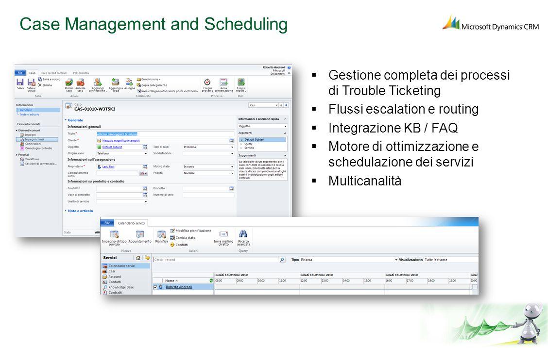 Case Management and Scheduling Gestione completa dei processi di Trouble Ticketing Flussi escalation e routing Integrazione KB / FAQ Motore di ottimiz