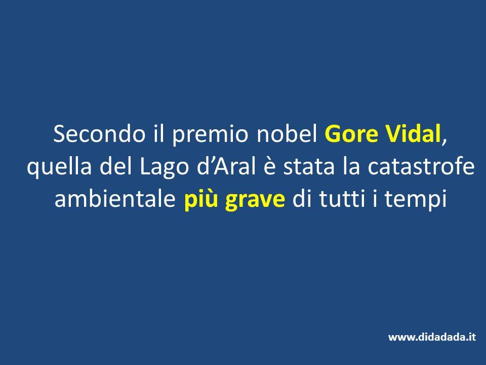 Secondo il premio nobel Gore Vidal, quella del Lago dAral è stata la catastrofe ambientale più grave di tutti i tempi www.didadada.it