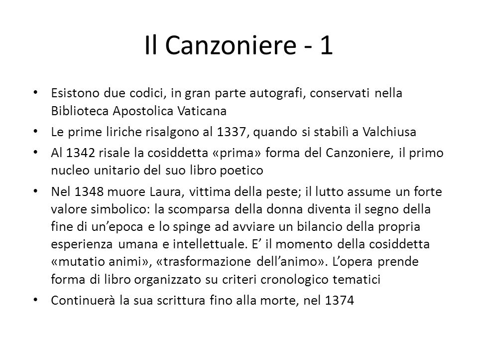 Il Canzoniere - 1 Esistono due codici, in gran parte autografi, conservati nella Biblioteca Apostolica Vaticana Le prime liriche risalgono al 1337, qu
