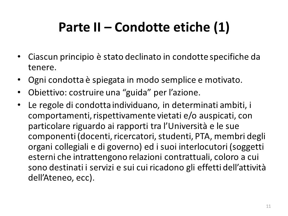 Parte II – Condotte etiche (1) Ciascun principio è stato declinato in condotte specifiche da tenere. Ogni condotta è spiegata in modo semplice e motiv