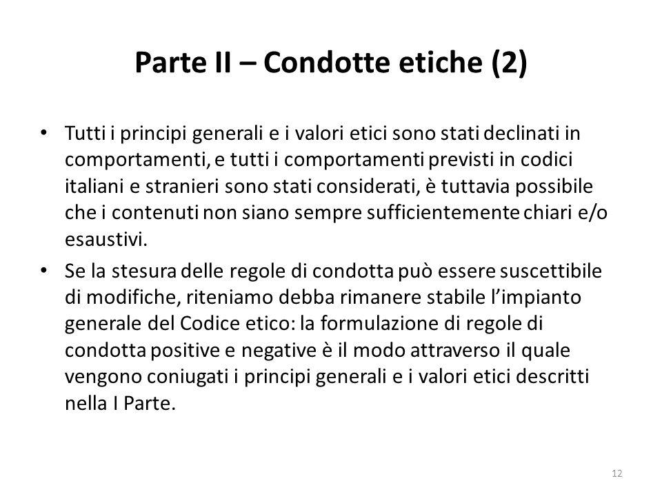 Parte II – Condotte etiche (2) Tutti i principi generali e i valori etici sono stati declinati in comportamenti, e tutti i comportamenti previsti in c