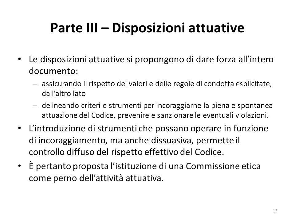 Parte III – Disposizioni attuative Le disposizioni attuative si propongono di dare forza allintero documento: – assicurando il rispetto dei valori e d