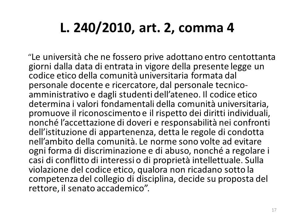 L. 240/2010, art. 2, comma 4 Le università che ne fossero prive adottano entro centottanta giorni dalla data di entrata in vigore della presente legge