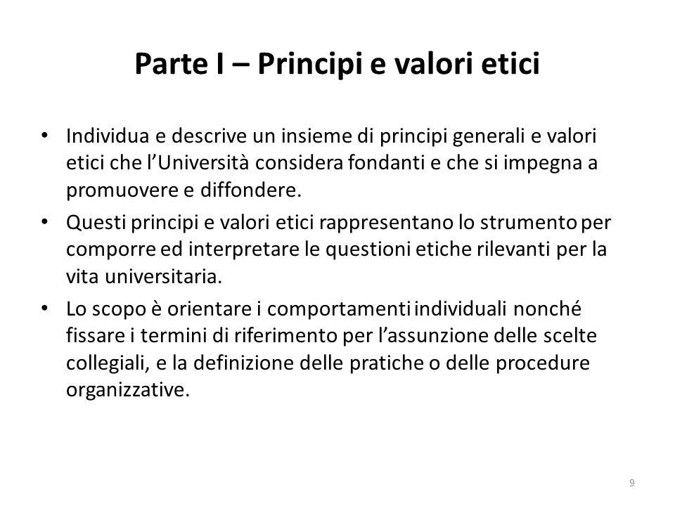 Parte I – Principi e valori etici Individua e descrive un insieme di principi generali e valori etici che lUniversità considera fondanti e che si impegna a promuovere e diffondere.