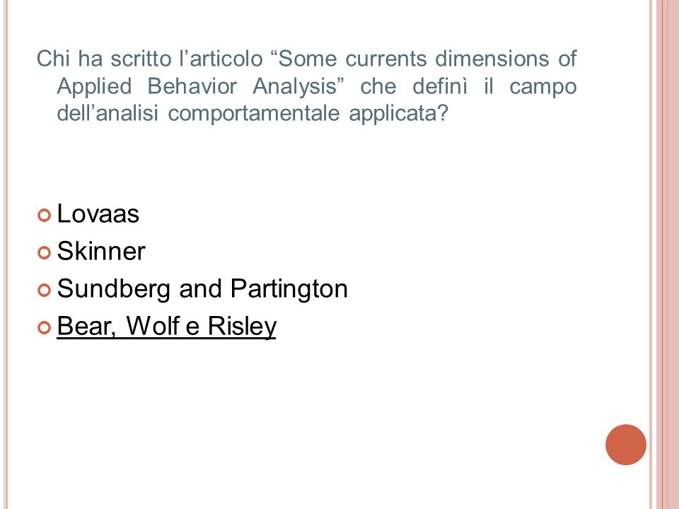 Chi ha scritto larticolo Some currents dimensions of Applied Behavior Analysis che definì il campo dellanalisi comportamentale applicata? Lovaas Skinn