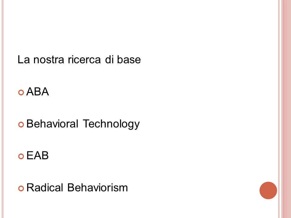 La nostra ricerca di base ABA Behavioral Technology EAB Radical Behaviorism