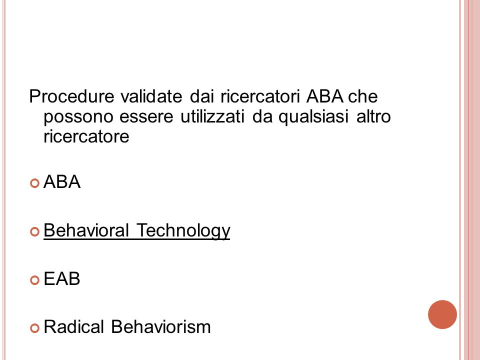 Procedure validate dai ricercatori ABA che possono essere utilizzati da qualsiasi altro ricercatore ABA Behavioral Technology EAB Radical Behaviorism