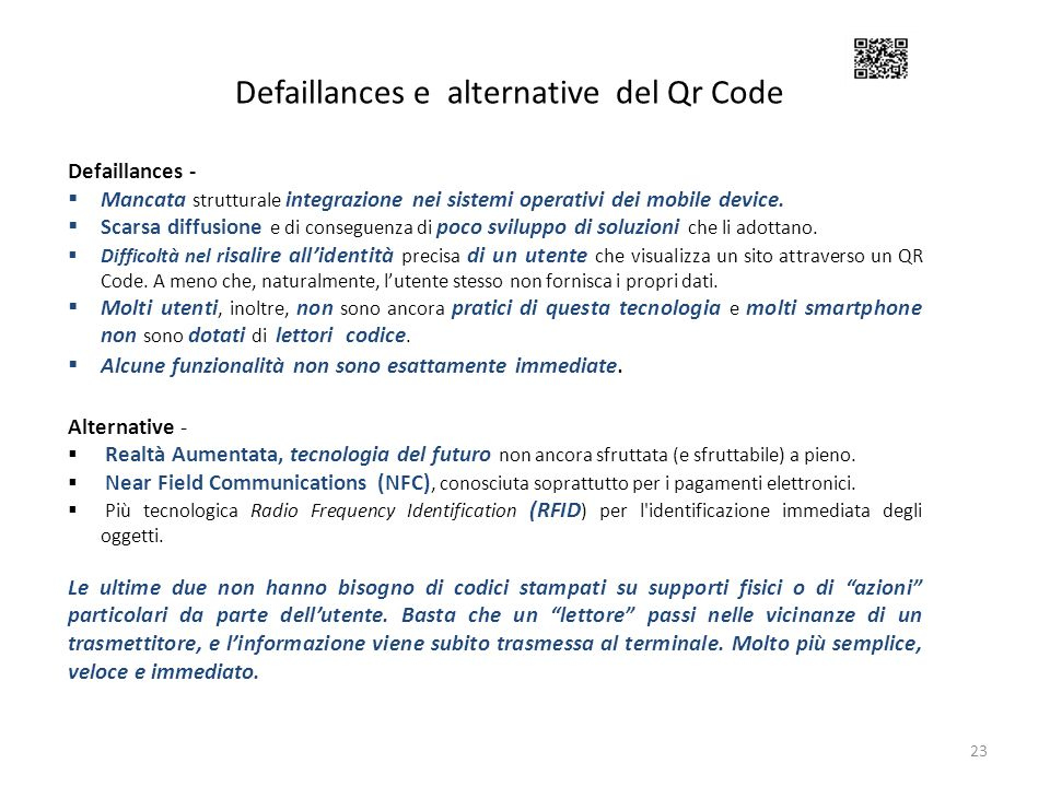 Defaillances e alternative del Qr Code 23 Defaillances - Mancata strutturale integrazione nei sistemi operativi dei mobile device. Scarsa diffusione e